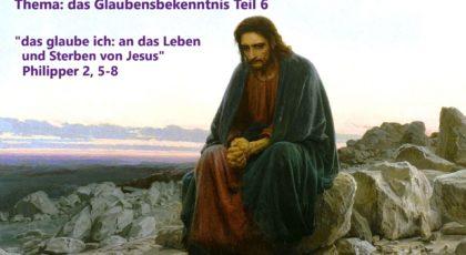 das glaube ich – Teil 6: an das Leben und Sterben von Jesus